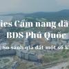 Series Cẩm nang đầu tư BĐS Phú Quốc| Phần 3| So sánh giá đất một số khu vực
