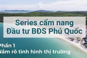 Series Cẩm nang đầu tư BĐS Phú Quốc| Phần 1| Nắm rõ tình hình thị trường