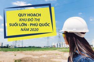 Thông tin chi tiết quy hoạch khu đô thị Suối Lớn – Phú Quốc