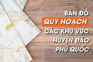 Tổng hợp bản đồ quy hoạch các khu vực huyện đảo Phú Quốc