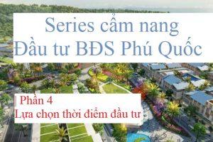 Series Cẩm nang đầu tư BĐS Phú Quốc| Phần 4| Lựa chọn thời điểm đầu tư